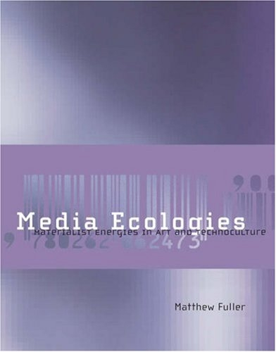 Buy Media Ecologies: Materialist Energies in Art and Technoculture