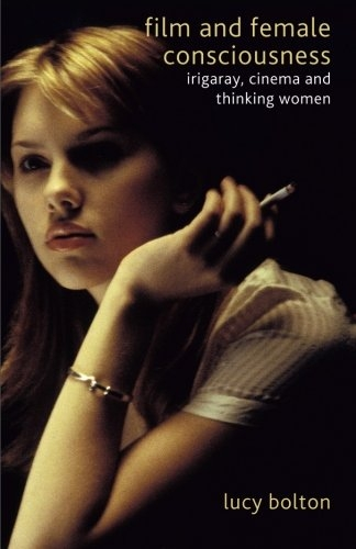 Buy Film and Female Consciousness: Irigaray, Cinema and Thinking Women