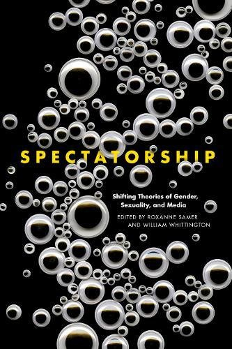 Buy Spectatorship: Shifting Theories of Gender, Sexuality, and Media