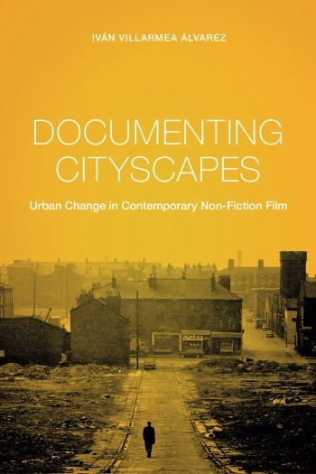 Buy Documenting Cityscapes: Urban Change in Contemporary Non-Fiction Film