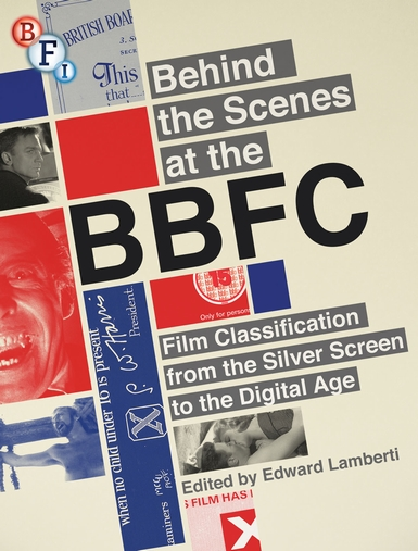 Buy Behind the Scenes at the BBFC: Film Classification from the Silver Screen to the Digital Age