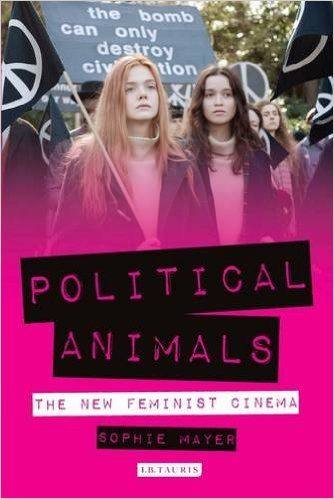 Political Animals: The New Feminist Cinema (Books)